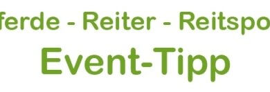 Pferde – Reiter – Reitsport Event-Tipp