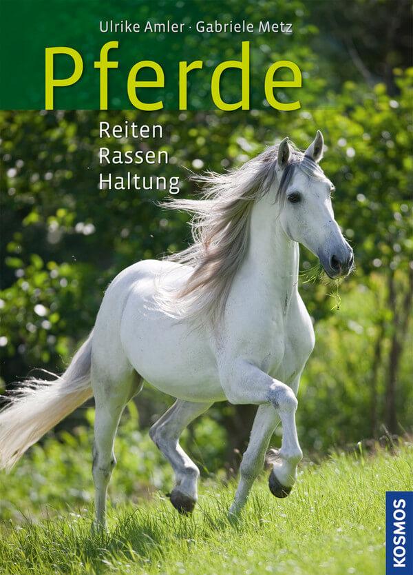 Pferde: Reiten, Rassen, Haltung von Ulrike Amler und Gabriele Metz ist im Kosmos Verlag erschienen
